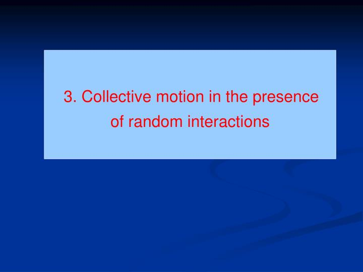 3. Collective motion in the presence