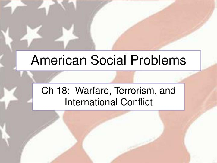 american social problems chapter 1 Social conditions are viewed as social problems when the conditions are incompatible with or contradict closely held values (eg, poverty violates the value of human welfare) b values also play an important role in development of the social condition itself (eg, american values of freedom and.
