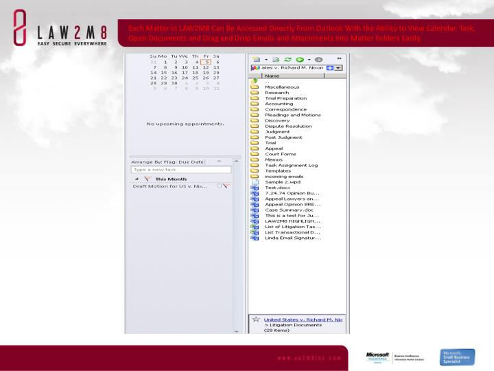Each Matter in LAW2M8 Can Be Accessed Directly From Outlook With the Ability to View Calendar, Task, Open Documents and Drag and Drop Emails and Attachments Into Matter Folders Easily.