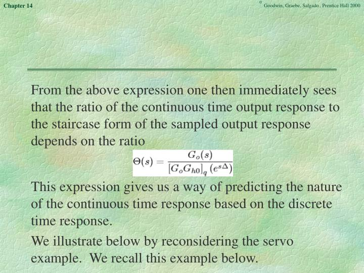 From the above expression one then immediately sees that the ratio of the continuous time output response to the staircase form of the sampled output response depends on the ratio