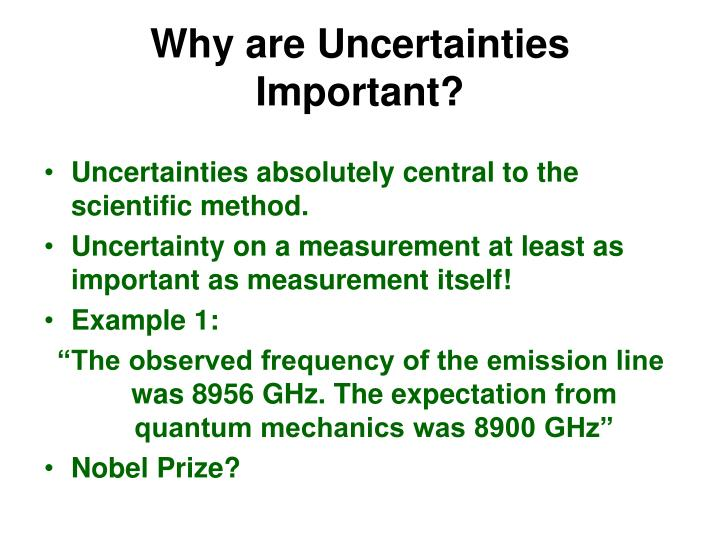 Why are uncertainties important