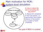 main motivation for mor system level simulation