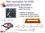 main motivation for mor system level simulation1