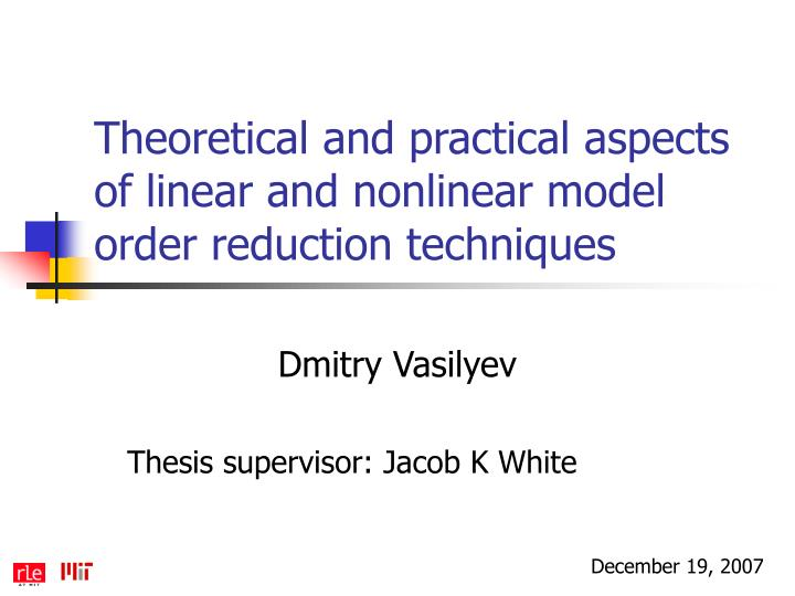 theoretical and practical aspects of linear and nonlinear model order reduction techniques n.