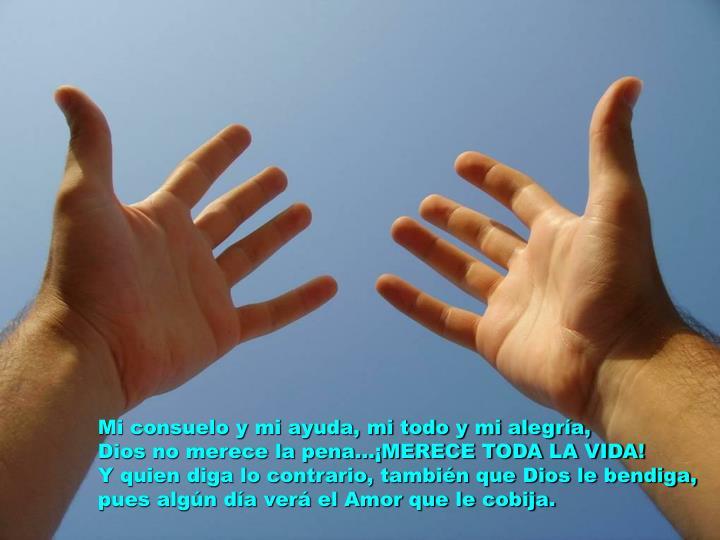 Mi consuelo y mi ayuda, mi todo y mi alegría,