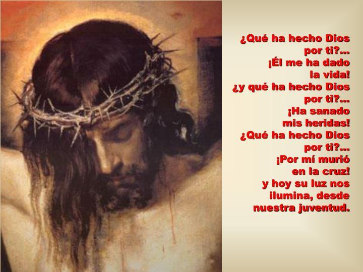 ¿Qué ha hecho Dios                 por ti?…                                                  ¡Él me ha dado              la vida!