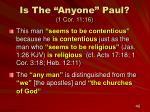 is the anyone paul 1 cor 11 16
