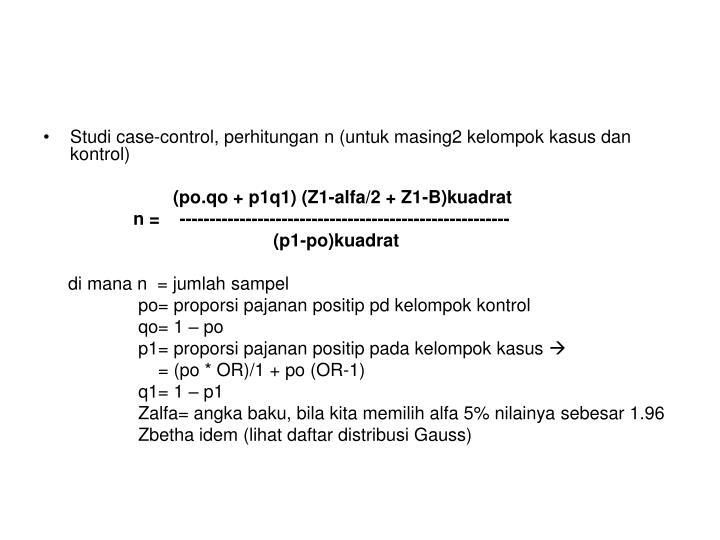 Studi case-control, perhitungan n (untuk masing2 kelompok kasus dan kontrol)