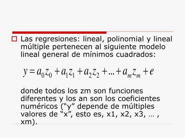 Las regresiones: lineal, polinomial y lineal múltiple pertenecen al siguiente modelo lineal general de mínimos cuadrados: