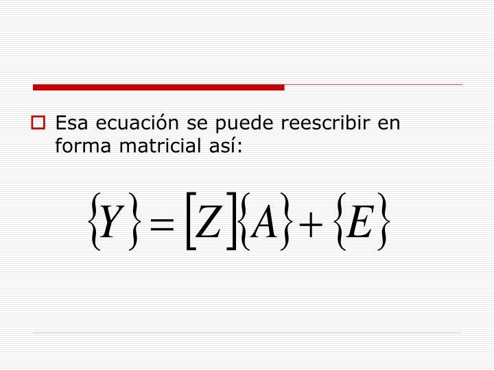 Esa ecuación se puede reescribir en forma matricial así: