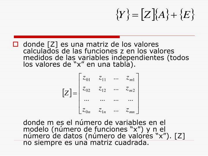 """donde [Z] es una matriz de los valores calculados de las funciones z en los valores medidos de las variables independientes (todos los valores de """"x"""" en una tabla)."""