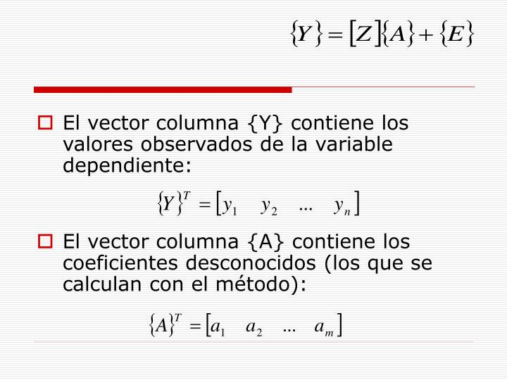 El vector columna {Y} contiene los valores observados de la variable dependiente: