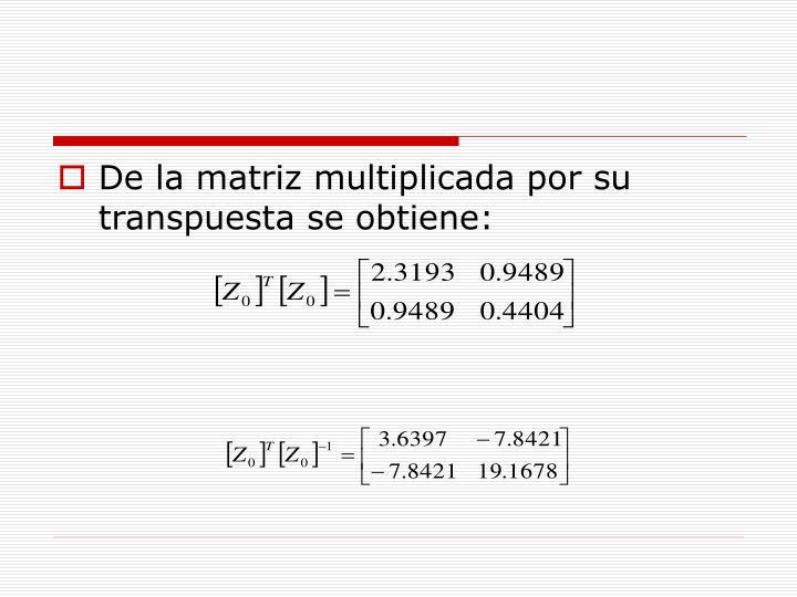 De la matriz multiplicada por su transpuesta se obtiene: