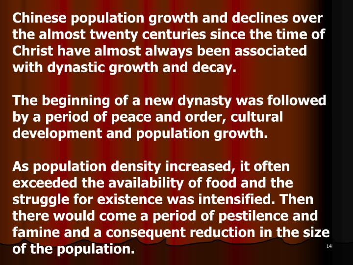 Chinese population growth and declines over the almost twenty centuries since the time of Christ have almost always been associated with dynastic growth and decay.