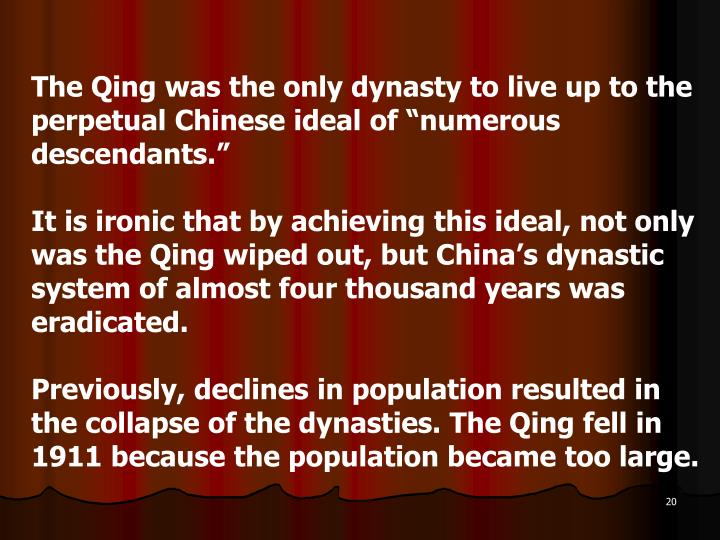 "The Qing was the only dynasty to live up to the perpetual Chinese ideal of ""numerous descendants."""