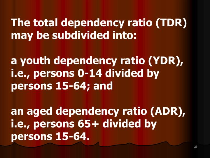 The total dependency ratio (TDR) may be subdivided into: