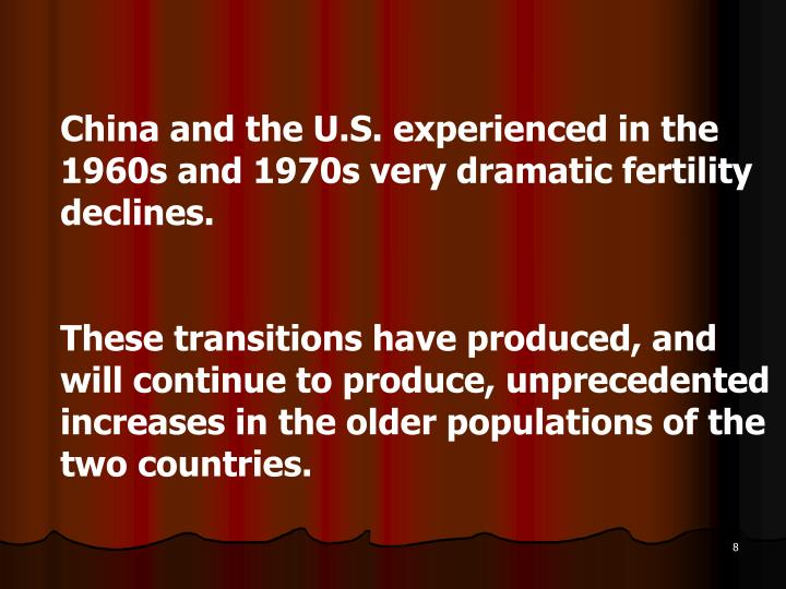 China and the U.S. experienced in the 1960s and 1970s very dramatic fertility declines.