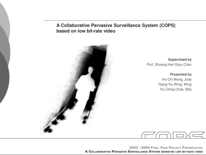 A collaborative pervasive surveillance system cops based on low bit rate video
