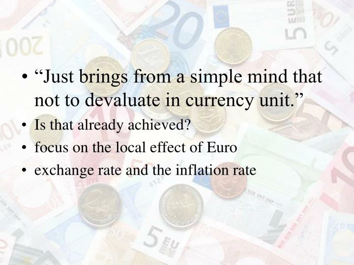 """Just brings from a simple mind that not to devaluate in currency unit."""