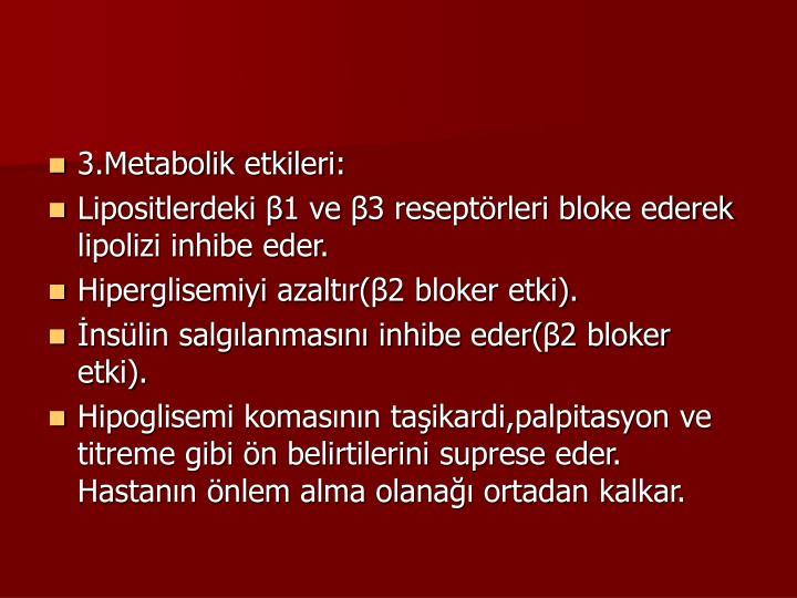 3.Metabolik etkileri: