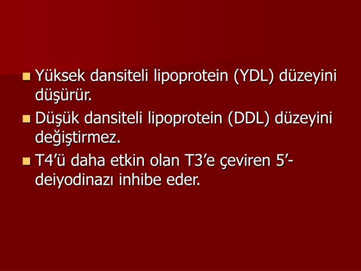 Yüksek dansiteli lipoprotein (YDL) düzeyini düşürür.