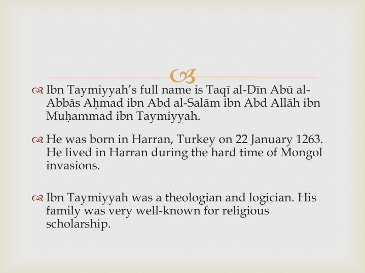 Ibn Taymiyyah's full name is Taqī al-Dīn Abū al-Abbās Aḥmad ibn Abd al-Salām ibn Abd Allāh...