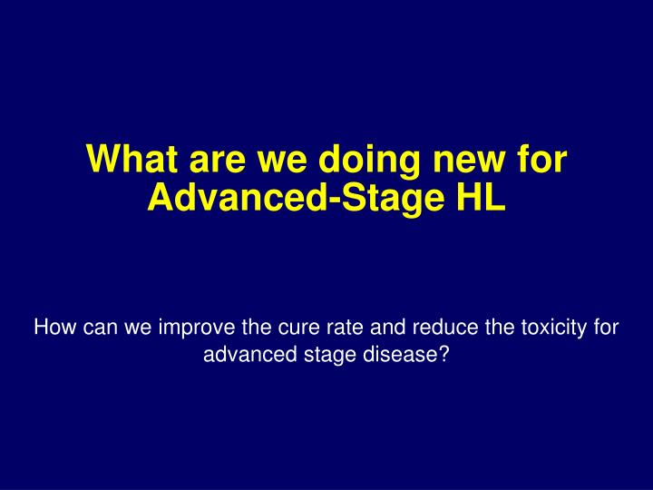 What are we doing new for Advanced-Stage HL