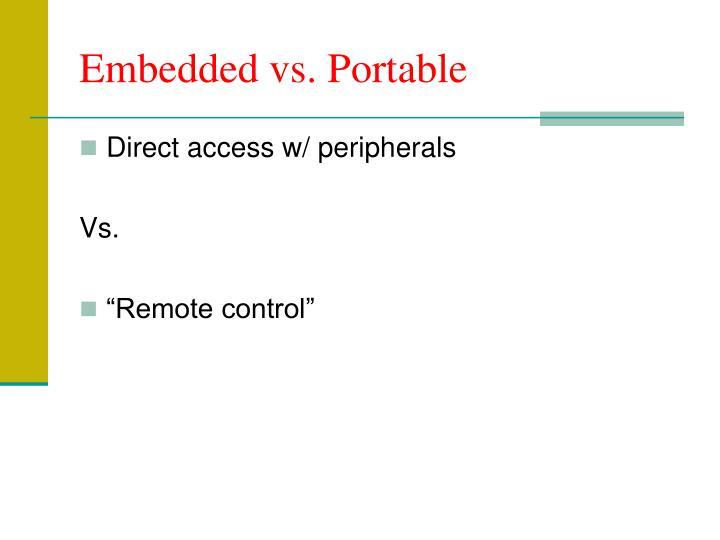Embedded vs. Portable