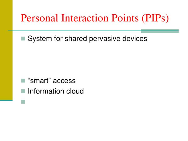 Personal Interaction Points (PIPs)