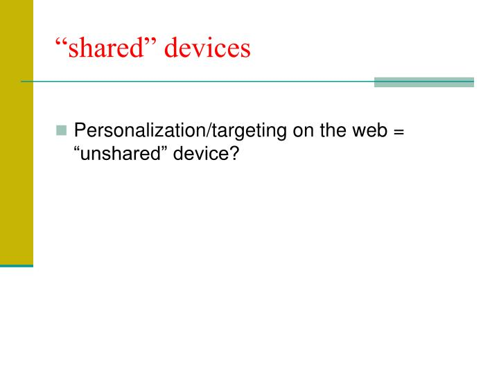 """""""shared"""" devices"""