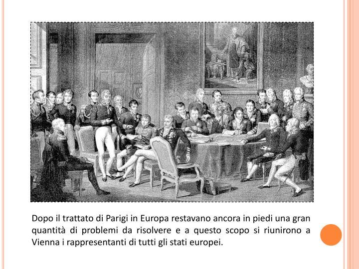 Dopo il trattato di Parigi in Europa restavano ancora in piedi una gran quantità di problemi da ris...