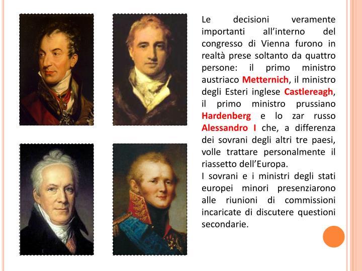 Le decisioni veramente importanti all'interno del congresso di Vienna furono in realtà prese solt...