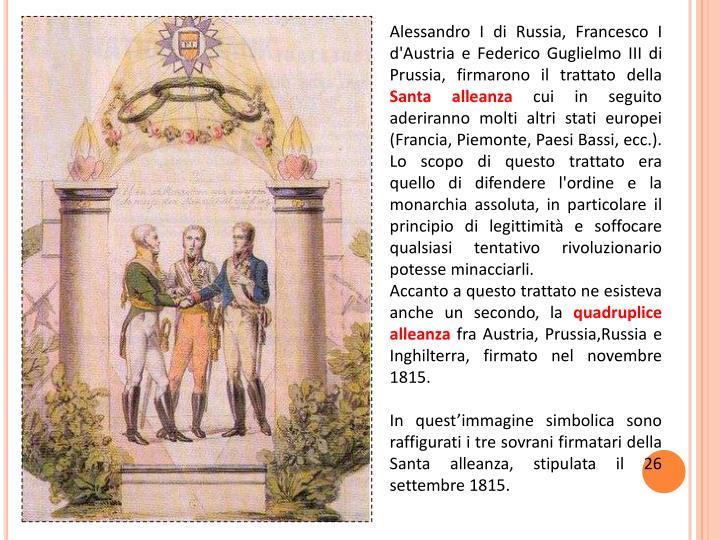 Alessandro I di Russia, Francesco I d'Austria e Federico Guglielmo III di Prussia, firmarono il trattato della