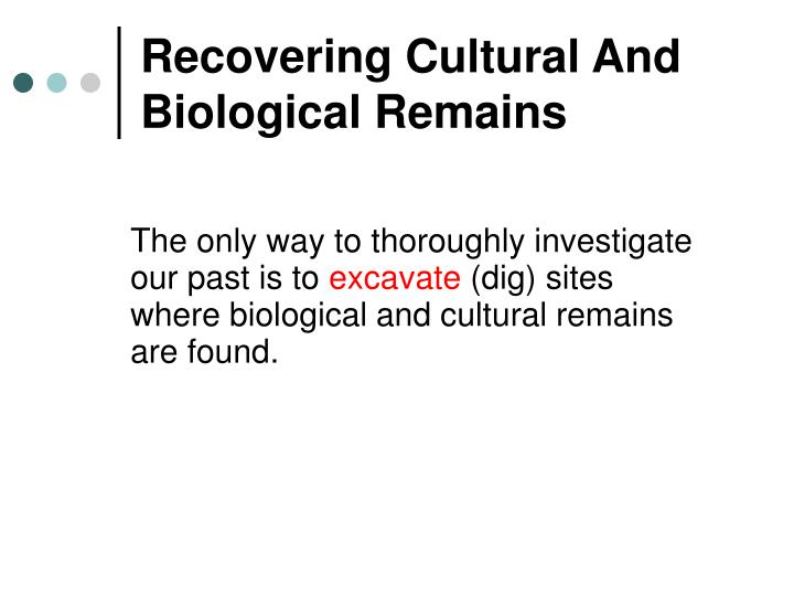 Recovering Cultural And Biological Remains
