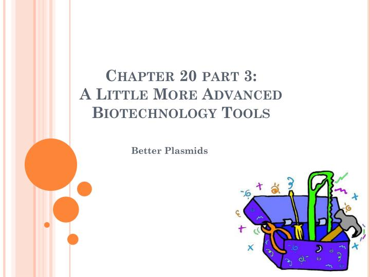 Chapter 20 part 3 a little more advanced biotechnology tools