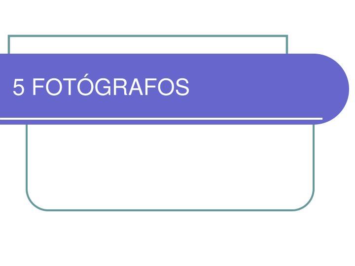 5 FOTÓGRAFOS