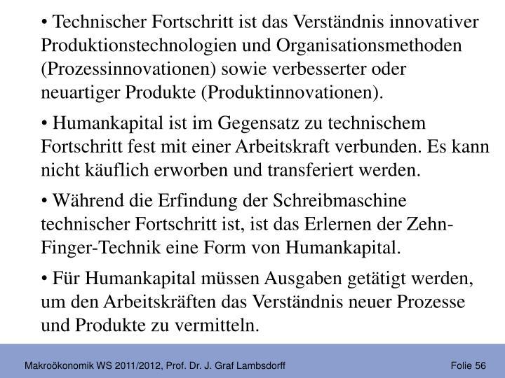 Technischer Fortschritt ist das Verständnis innovativer Produktionstechnologien und Organisationsmethoden (Prozessinnovationen) sowie verbesserter oder neuartiger Produkte (Produktinnovationen).