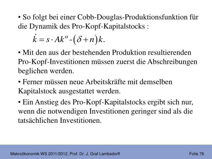So folgt bei einer Cobb-Douglas-Produktionsfunktion für die Dynamik des Pro-Kopf-Kapitalstocks :