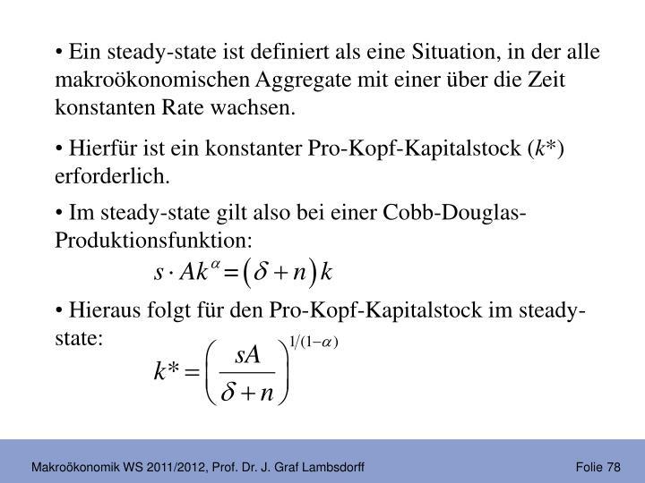 Ein steady-state ist definiert als eine Situation, in der alle makroökonomischen Aggregate mit einer über die Zeit konstanten Rate wachsen.