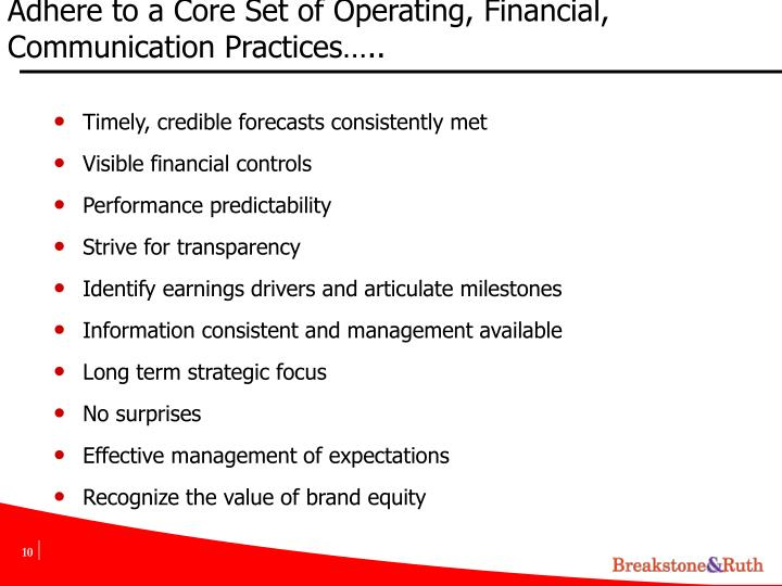 Adhere to a Core Set of Operating, Financial, Communication Practices…..