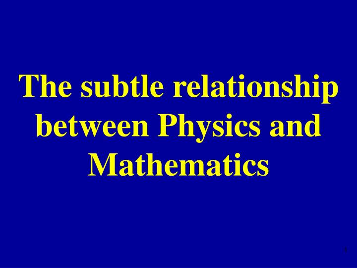 the subtle relationship between physics and mathematics n.