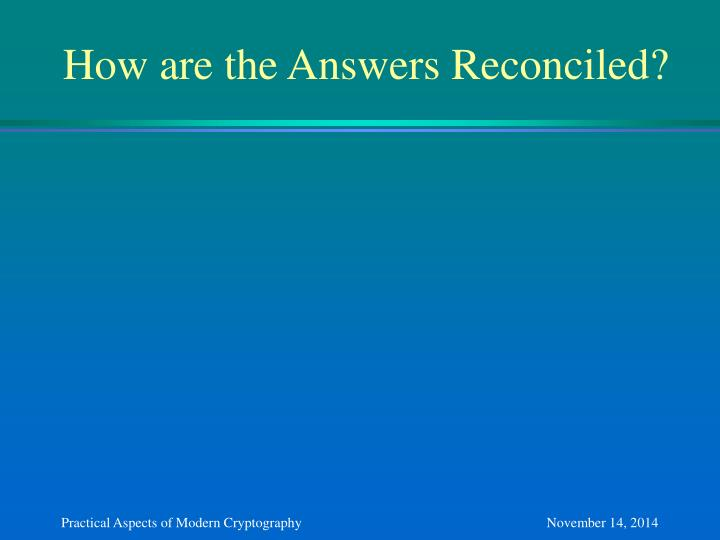 How are the Answers Reconciled?