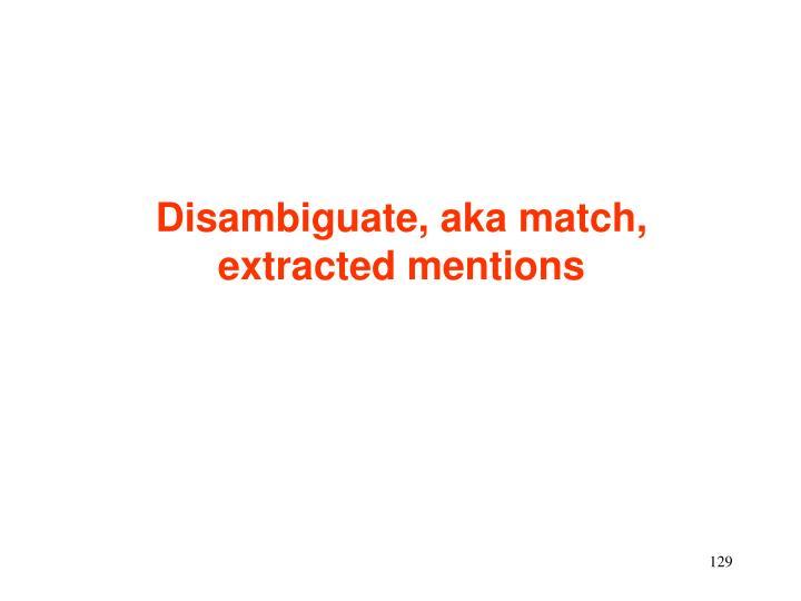 Disambiguate, aka match,