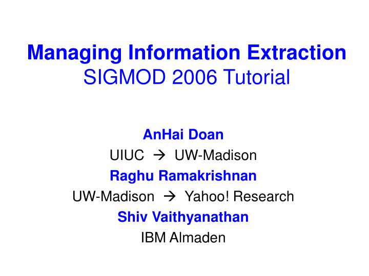 managing information extraction sigmod 2006 tutorial n.