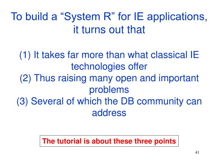 """To build a """"System R"""" for IE applications,"""