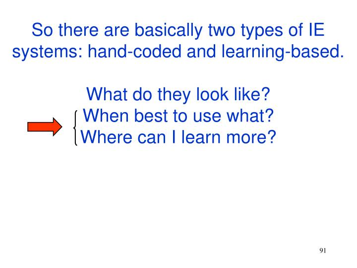So there are basically two types of IE systems: hand-coded and learning-based.