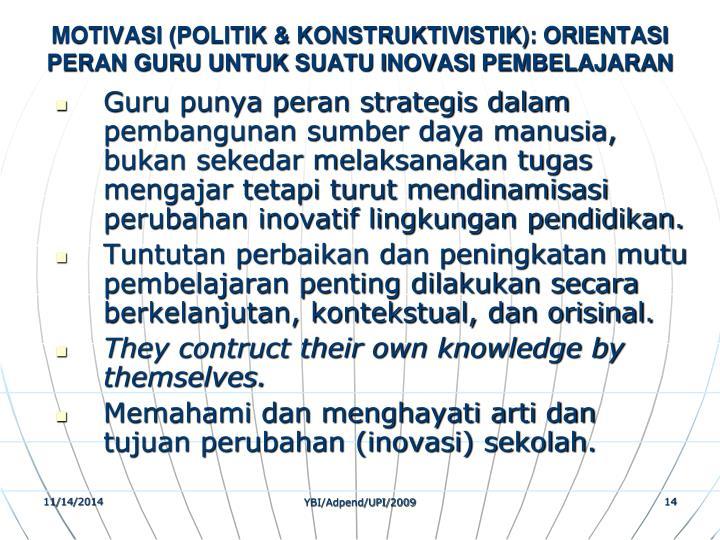 MOTIVASI (POLITIK & KONSTRUKTIVISTIK): ORIENTASI PERAN GURU UNTUK SUATU INOVASI PEMBELAJARAN