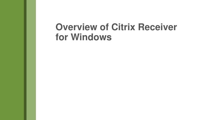 Overview of Citrix Receiver for Windows