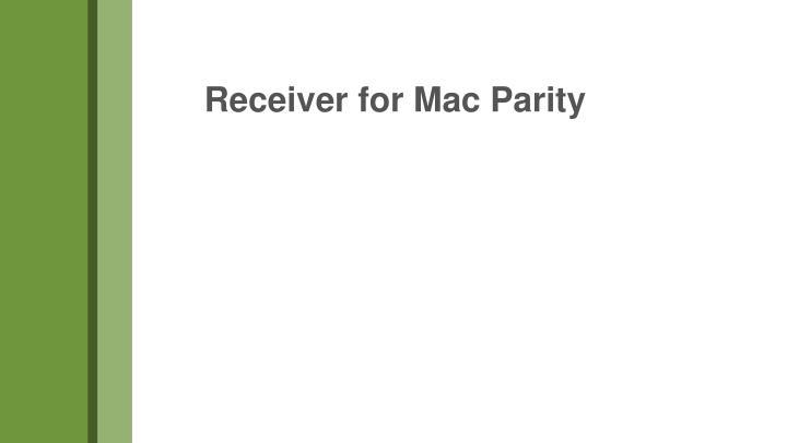 Receiver for Mac Parity