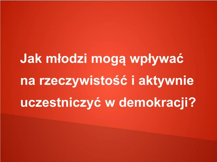 Jak m odzi mog wp ywa na rzeczywisto i aktywnie uczestniczy w demokracji